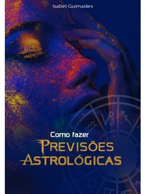 Como fazer previsões Astrológicas