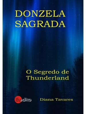 Donzela Sagrada -  O Segredo de Thunderland - Vol. I