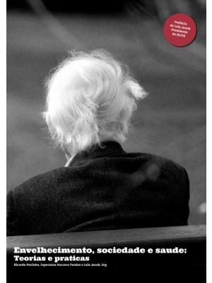 Envelhecimento, sociedade e saúde: Teorias e praticas