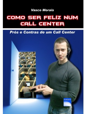 Como Ser Feliz num Call Center - Prós e contras de um Call Center