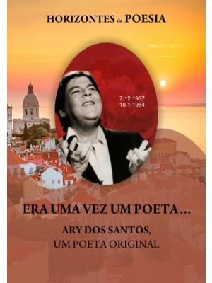 Era uma vez um poeta... Ary dos Santos, um poeta original