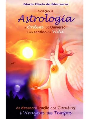 Iniciação à Astrologia, à Ordem do Universo e ao Sentido da Vida