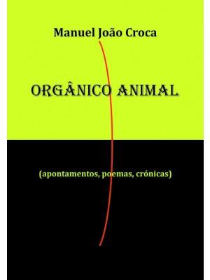 ORGÂNICO ANIMAL (apontamentos, poemas, crónicas)