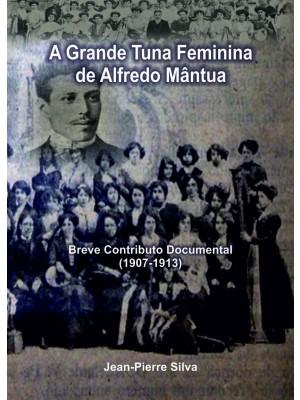 A Grande Tuna Feminina de Alfredo Mântua - Breve Contributo Documental (1907-1913)