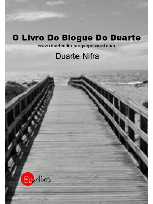 O Livro Do Blogue Do Duarte                                                                               www.duartenifra.bloguepessoal.com