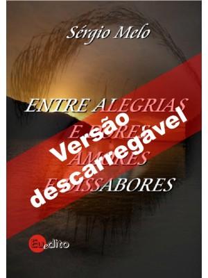 ENTRE ALEGRIAS E DORES,AMORES E DISSABORES