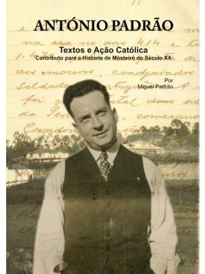 António Padrão - Textos e Ação Católica - Contributo para a História de Mosteiró do Século XX
