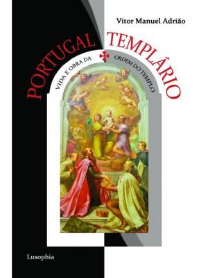 Portugal Templário (Vida e Obra da Ordem do Templo)