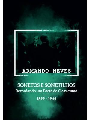 SONETOS E SONETILHOS - Recordando um Poeta do Classicismo -1899-1944